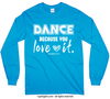 Golly Girls: Dance Because You Love It Long Sleeve T-Shirt (Youth-Adult)