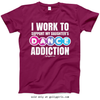Golly Girls: Work to Support Daughter's Dance Berry T-Shirt