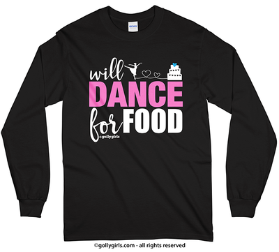 Golly Girls: Will Dance For Food Long Sleeve T-Shirt (Youth-Adult)