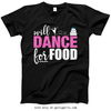 Golly Girls: Will Dance For Food Black T-Shirt (Youth & Adult Sizes)
