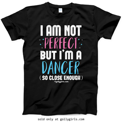 Golly Girls: I Am Not Perfect - Dance T-Shirt (Youth-Adult)