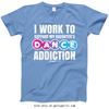 Golly Girls: Work to Support Daughter's Dance Carolina Blue T-Shirt
