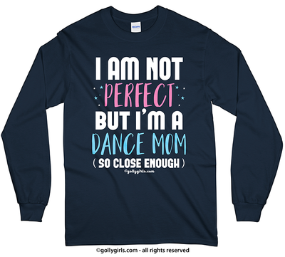 Golly Girls: I Am Not Perfect - Dance Mom Long Sleeve T-Shirt