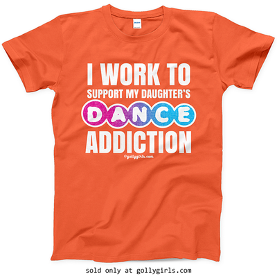 Golly Girls: Work to Support Daughter's Dance Orange T-Shirt
