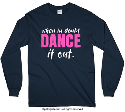 When in Doubt, Dance it Out Long Sleeve T-Shirt (Youth-Adult)