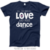 All You Need is Love and Dance T-Shirt (Youth and Adult Sizes)