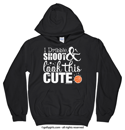 Golly Girls: Dribble Shoot Look Cute Basketball Black Hoodie (Youth & Adult Sizes)