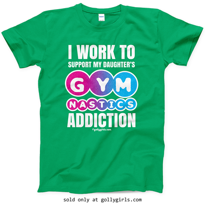 Golly Girls: Work to Support Daughter's Gymnastics T-Shirt