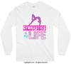 Golly Girls: Gymnastics Is My Life Long Sleeve T-Shirt (Youth-Adult)