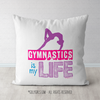 Gymnastics is my Life Throw Pillow - Golly Girls