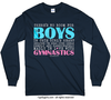No Room For Boys Gymnastics Long Sleeve T-Shirt (Youth-Adult)