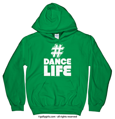 Golly Girls: Hashtag Dance Life Irish Green Hoodie (Youth & Adult Sizes)