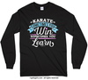 Karate Win or Learn Long Sleeve T-Shirt (Youth-Adult)
