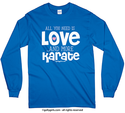 All You Need is Love and Karate Long Sleeve T-Shirt (Youth-Adult) - Golly Girls