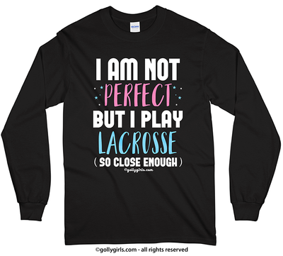 Golly Girls: I Am Not Perfect - Lacrosse Long Sleeve T-Shirt (Youth-Adult)