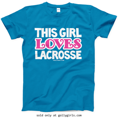 Golly Girls: Golly Girls: This Girl Loves Lacrosse Sapphire T-Shirt (Youth & Adult Sizes)