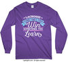 Lacrosse Win or Learn Long Sleeve T-Shirt (Youth-Adult)
