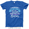 Lacrosse Win or Learn T-Shirt (Youth-Adult)