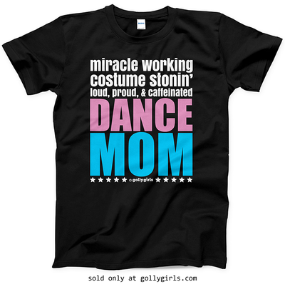 Golly Girls: Loud Proud Dance Mom T-Shirt