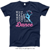 Golly Girls: Why Walk When You Can Dance T-Shirt (Youth & Adult Sizes)