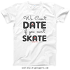Golly Girls: We Can't Date If You Can't Skate T-Shirt (Youth & Adult Sizes)