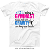Golly Girls: Being A Gymnast T-Shirt (Youth-Adult)
