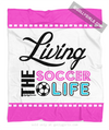 Living The Soccer Life Fleece Throw Blanket - Golly Girls