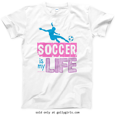 Golly Girls: Soccer Is My Life T-Shirt (Youth & Adult Sizes)