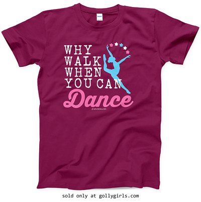 Golly Girls: Why Walk When You Can Dance T-Shirt (Youth-Adult)