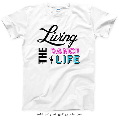 Golly Girls: Living The Dance Life T-Shirt (Youth & Adult Sizes)