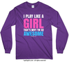 I Play Like A Girl Long Sleeve T-Shirt (Youth-Adult) - Golly Girls