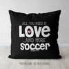 All You Need is Soccer Throw Pillow