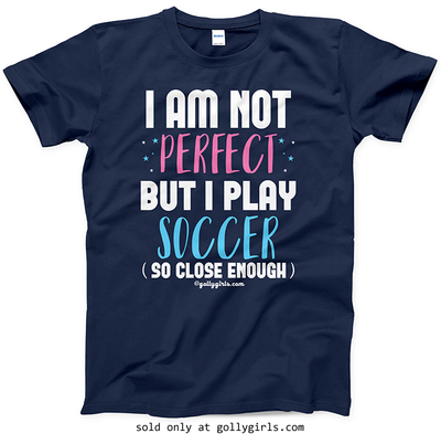 Golly Girls: I Am Not Perfect - Soccer T-Shirt (Youth-Adult)