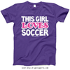 Golly Girls: This Girl Loves Soccer Purple T-Shirt (Youth & Adult Sizes)