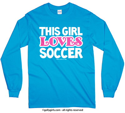 Golly Girls: This Girl Loves Soccer Long Sleeve T-Shirt (Youth-Adult)
