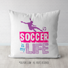 Soccer is my Life Throw Pillow - Golly Girls