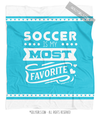 Soccer is My Favorite Turquoise Fleece Throw Blanket