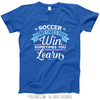 Soccer Win or Learn T-Shirt (Youth-Adult)