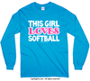 Golly Girls: This Girl Loves Softball Long Sleeve T-Shirt (Youth-Adult)