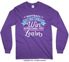 Softball Win or Learn Long Sleeve T-Shirt (Youth-Adult)