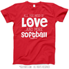 All You Need is Love and Softball T-Shirt (Youth-Adult)