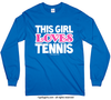 Golly Girls: This Girl Loves Tennis Long Sleeve Royal Blue T-Shirt (Youth & Adult Sizes)