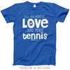 All You Need is Love and Tennis T-Shirt (Youth-Adult)