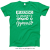 Golly Girls: Unlucky to Pinch a Gymnast Irish Green T-Shirt (Youth & Adult Sizes)
