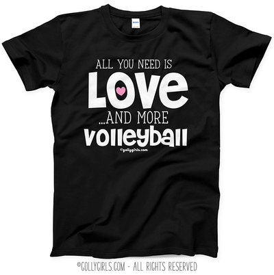 All You Need is Love and Volleyball T-Shirt (Youth-Adult) - Golly Girls
