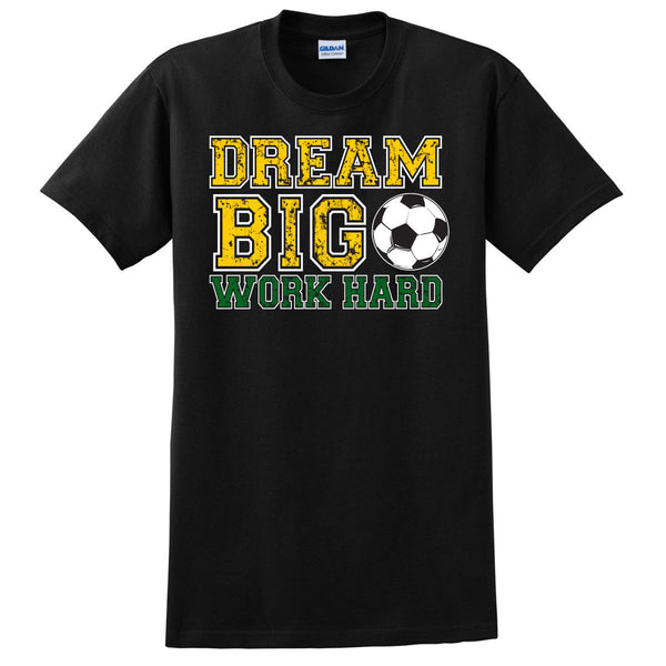 Dream Big - Work Hard Soccer T-Shirt