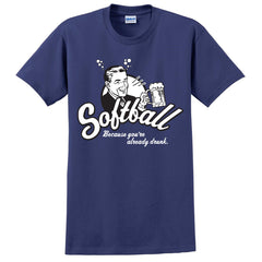 Because you are Drunk Softball T-Shirt
