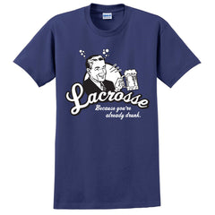 Because you are Drunk Lacrosse T-Shirt