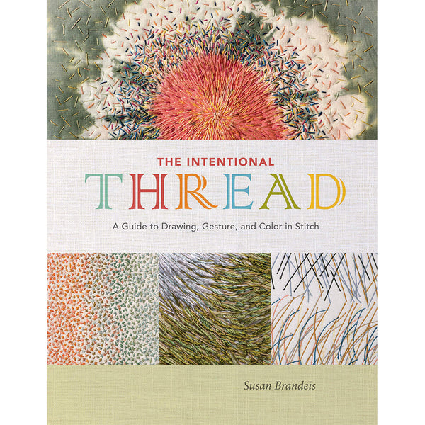 The Intentional Thread: A Guide to Drawing, Gesture, and Color in Stitch