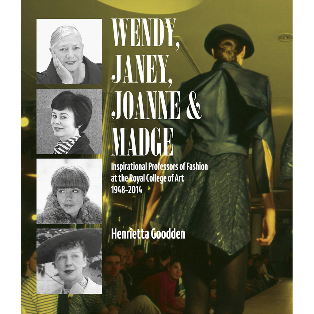 Wendy, Janey, Joanne and Madge: Inspirational Professors of Fashion at the Royal College of Art 1948-2014